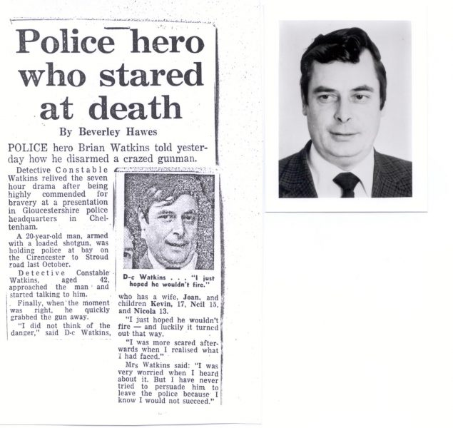 Bravery awards  October 1978. Detective Constable Brian Watkins was Highly Commended. Other officers also highly commended were Inspector C. Fluck, Police Sergeant S Norman Hale, Police Sergeant Ron Wasley, Police Constable G. Evans, Detective Constable Peter Stoneham ,  Commended were Chief Inspector G. Lewis,  Police Sergeant Peter Voysey, Police Sergeant Brian Farmer, Police Constable David Waters, Police Constable Robert Stackhouse Police Constable Ron Dean, Police Constable Dave Carter, Police  Constable Bob Creed, Police  Constable Dave Avery. Incident occurred in October 1978. (Gloucestershire Police Archives URN 183(1))