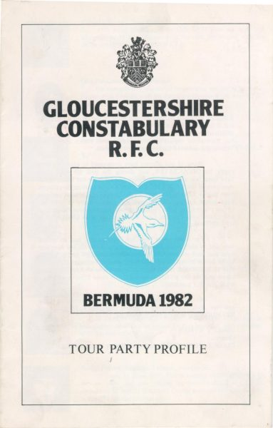 Gloucester Constabulary Rugby Football Club Bermuda Tour 1982 - Tour Party Profile. Gives names and details of team members Tour Party consisted of Donald Wyman, Clive Field, Peter Sharpe, Patrick Hatcher, Terence Short, Jerry Herniman, Ronald Etheridge, Robert Champion, Michael A H Jones, David McFarlane, Royston H Hopson, Wynstone Morris, Eric Woodmason, Robin Yates, Paul M Smithson, Paul D Gale, Glyndwr Radcliffe, Gareth D Power, Keith Richards, David Stalker, Geoffrey R Brookes, Michael Francis, John H Fidler, Roger S Turley, Mark Gimson, Michael J Beer, Brian Chandler, John Fryer (Gloucestershire Police Archives URN 1201)